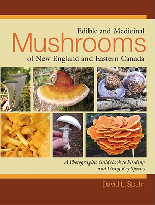 Edible and Medicinal Mushrooms of New England and Eastern Canada By Spahr, David L.